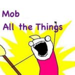 Mob all the things!